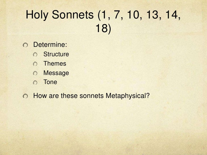 Holy Sonnets (1, 7, 10, 13, 14, 18)<br />Determine:<br />Structure<br />Themes<br />Message<br />Tone<br />How are these s...