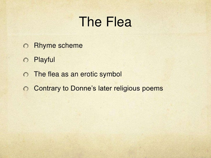 The Flea<br />Rhyme scheme<br />Playful<br />The flea as an erotic symbol<br />Contrary to Donne's later religious poems<b...