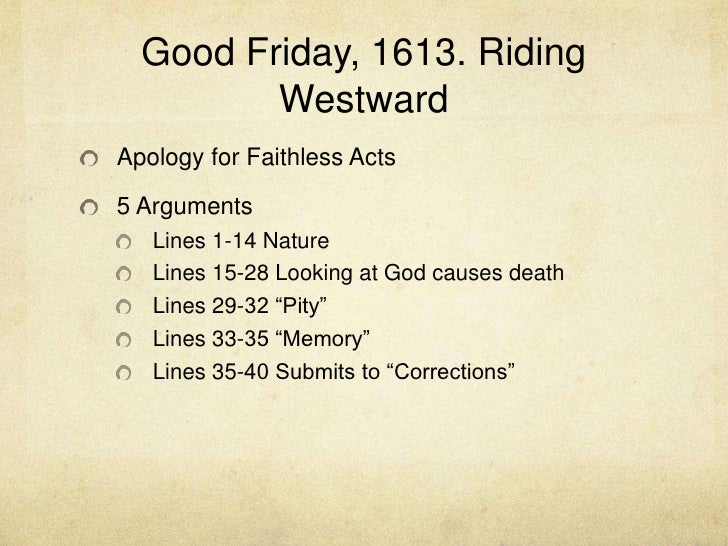 Good Friday, 1613. Riding Westward<br />Apology for Faithless Acts<br />5 Arguments<br />Lines 1-14 Nature<br />Lines 15-2...