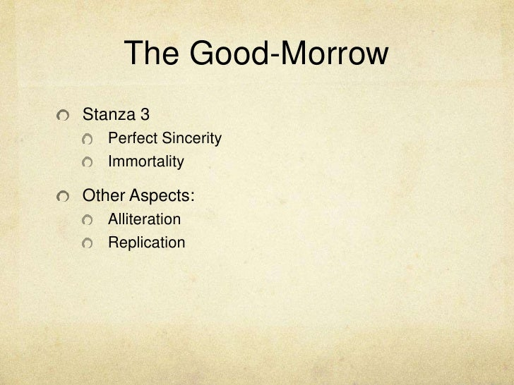 The Good-Morrow<br />Stanza 3<br />Perfect Sincerity<br />Immortality<br />Other Aspects:<br />Alliteration<br />Replicati...