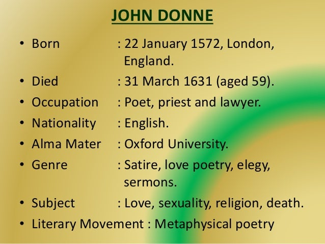 JOHN DONNE • Born : 22 January 1572, London, England. • Died : 31 March 1631 (aged 59). • Occupation : Poet, priest and la...