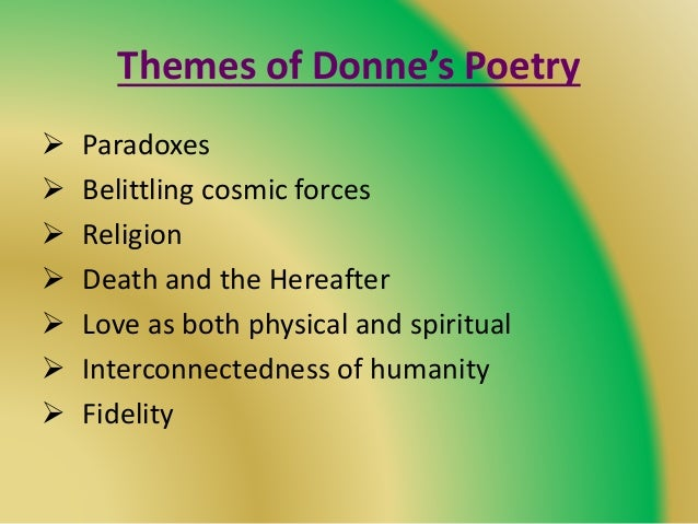 Themes of Donne's Poetry  Paradoxes  Belittling cosmic forces  Religion  Death and the Hereafter  Love as both physic...