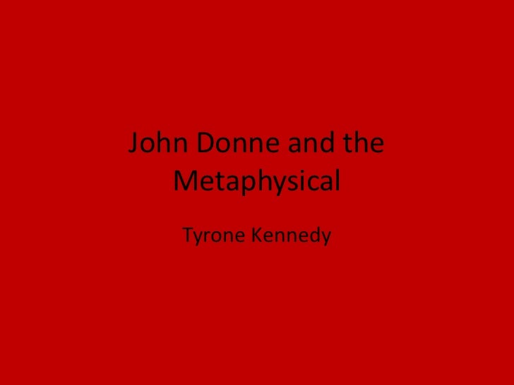 John Donne and the   Metaphysical   Tyrone Kennedy