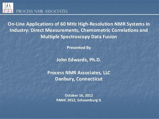 Process NMR Associates  On-Line Applications of 60 MHz High-Resolution NMR Systems in Industry: Direct Measurements, Chemo...