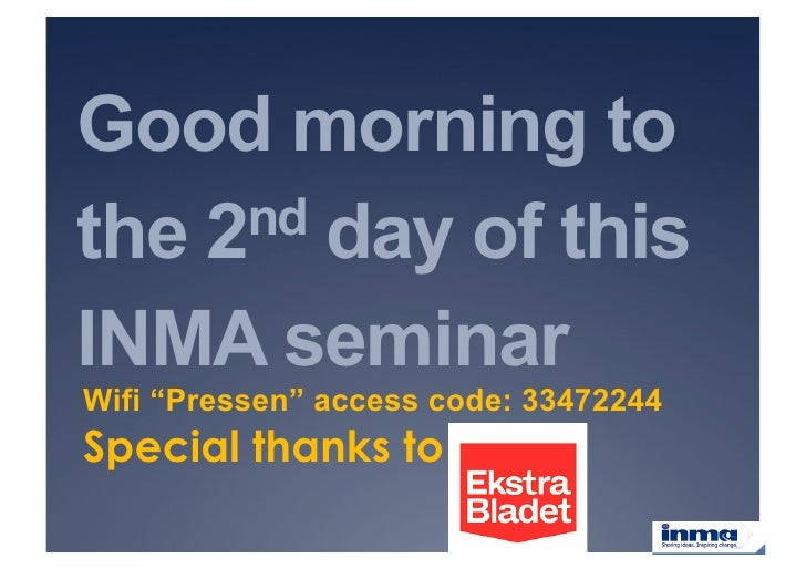 "Good morning to the 2nd day of this  INMA seminar Wifi ""Pressen"" access code: 33472244 Special thanks to"