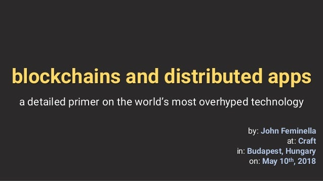 blockchains and distributed apps a detailed primer on the world's most overhyped technology by: John Feminella at: Craft i...