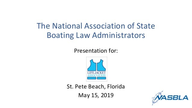 The National Association of State Boating Law Administrators Presentation for: St. Pete Beach, Florida May 15, 2019