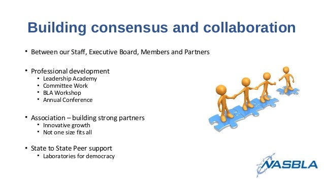 Building consensus and collaboration • Between our Staff, Executive Board, Members and Partners • Professional development...