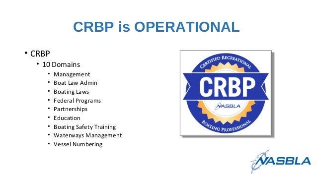 CRBP is OPERATIONAL • CRBP • 10 Domains • Management • Boat Law Admin • Boating Laws • Federal Programs • Partnerships • E...