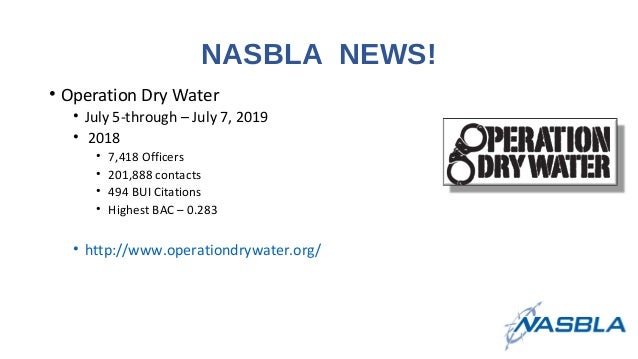 NASBLA NEWS! • Operation Dry Water • July 5-through – July 7, 2019 • 2018 • 7,418 Officers • 201,888 contacts • 494 BUI Ci...