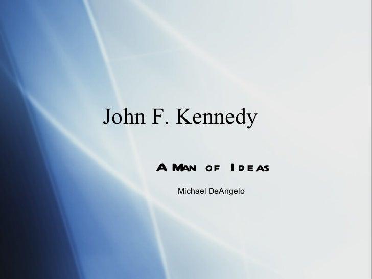 John F. Kennedy  A Man of Ideas Michael DeAngelo