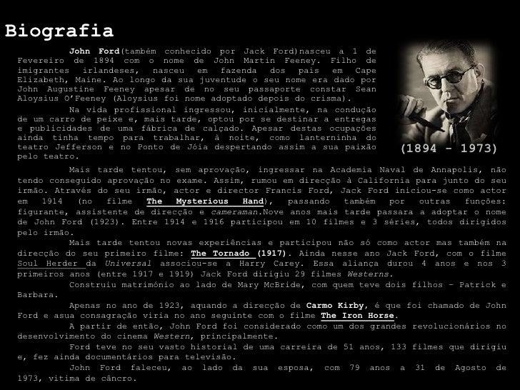 Biografia<br />John Ford(também conhecido por Jack Ford)nasceu a 1 de Fevereiro de 1894 com o nome de John Martin Feeney. ...