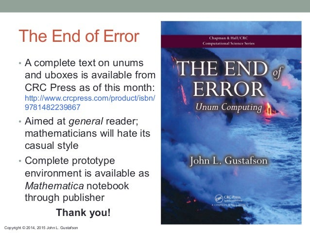 Copyright © 2014, 2015 John L. Gustafson The End of Error • A complete text on unums and uboxes is available from CRC Pre...