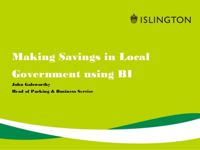 Making Savings in LocalGovernment using BIJohn GalsworthyHead of Parking & Business Service