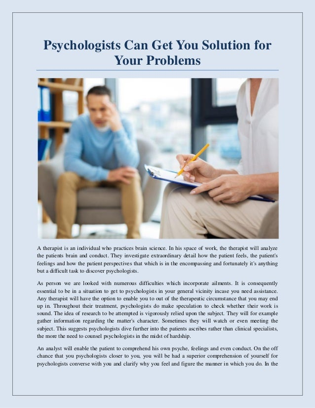 Psychologists Can Get You Solution for Your Problems A therapist is an individual who practices brain science. In his spac...