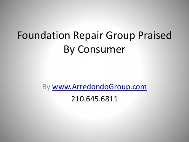 Foundation Repair Group Praised By Consumer By www.ArredondoGroup.com 210.645.6811