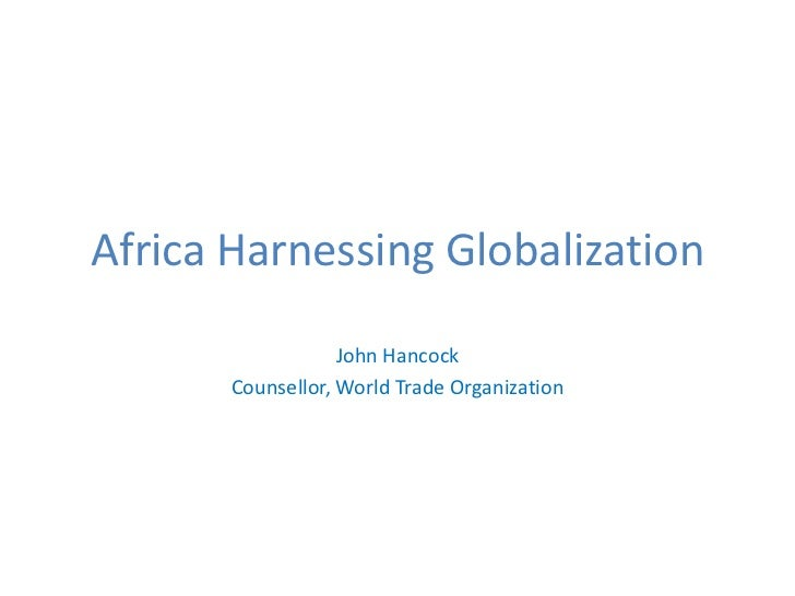 Africa Harnessing Globalization                   John Hancock       Counsellor, World Trade Organization