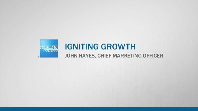 JOHN HAYES, CHIEF MARKETING OFFICER IGNITING GROWTH