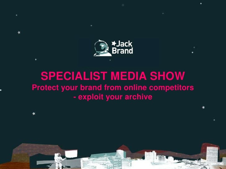 SPECIALIST MEDIA SHOWProtect your brand from online competitors- exploit your archive<br />