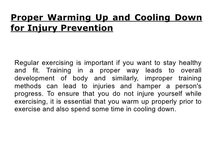 Proper Warming Up and Cooling Down for Injury Prevention Regular exercising is important if you want to stay healthy and f...