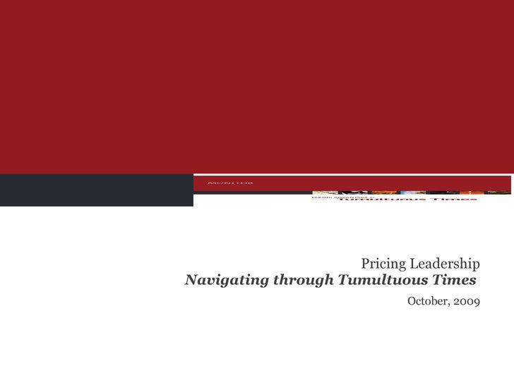 Pricing Leadership Navigating through Tumultuous Times  October, 2009