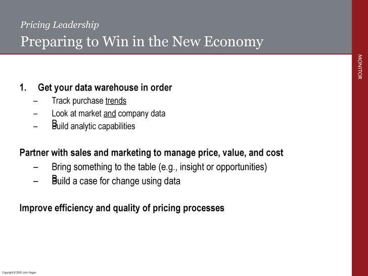 Pricing Leadership Preparing to Win in the New Economy <ul><li>Get your data warehouse in order </li></ul><ul><ul><ul><li>...