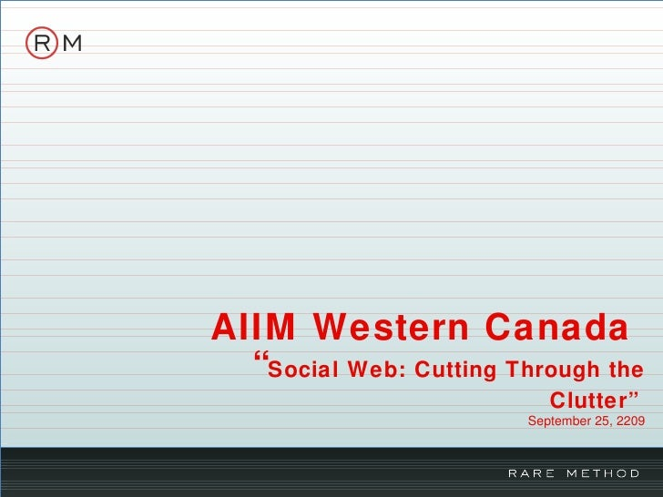 "AIIM Western Canada  "" Social Web: Cutting Through the Clutter""   September 25, 2209"
