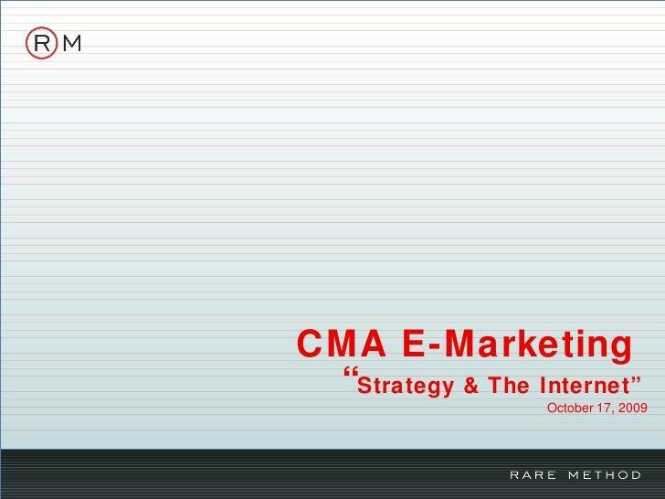 """CMA E-Marketing  """" Strategy & The Internet""""   October 17, 2009"""