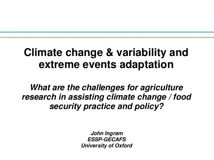 Climate change & variability and extreme events adaptation<br />What are the challenges for agriculture research in assist...