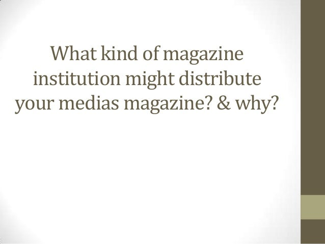 What kind of magazine institution might distribute your medias magazine? & why?