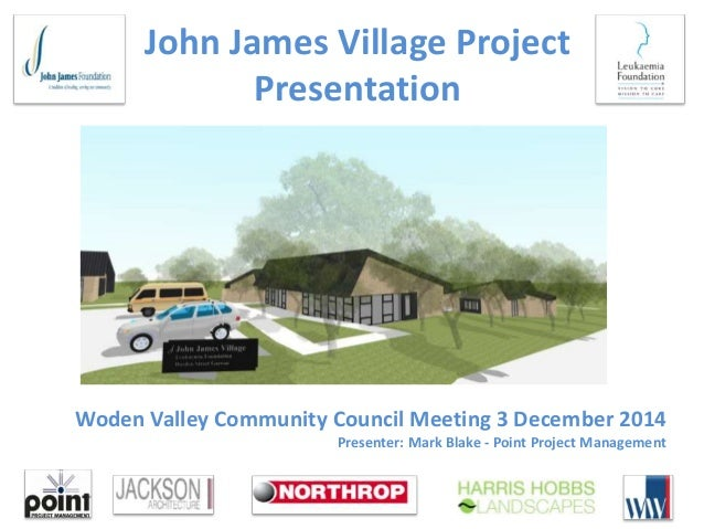 John James Village Project Presentation Woden Valley Community Council Meeting 3 December 2014 Presenter: Mark Blake - Poi...