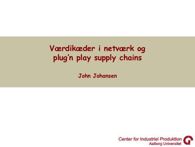 Værdikæder i netværk og plug'n play supply chains       John Johansen