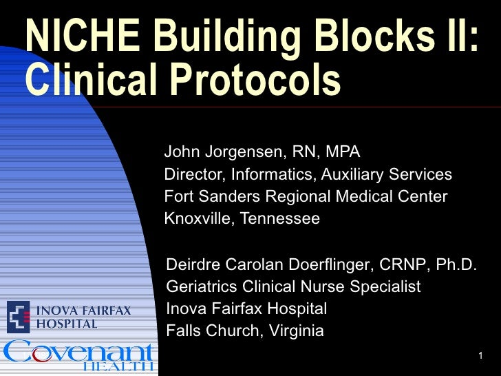NICHE Building Blocks II:  Clinical Protocols John Jorgensen, RN, MPA Director, Informatics, Auxiliary Services Fort Sande...