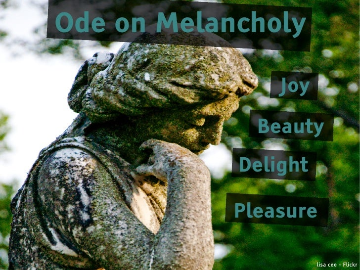 "sound devices in ode on melancholy Rhyme examples in ode on melancholy: ode on melancholy 2 keats creates emphasis by repeating the hard e sound in ""feed deep, deep"" and ""peerless."
