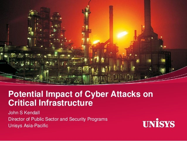 Potential Impact of Cyber Attacks on Critical Infrastructure John S Kendall Director of Public Sector and Security Program...