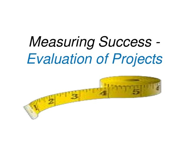 Measuring Success - Evaluation of Projects