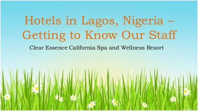 Hotels in Lagos, Nigeria – Getting to Know Our Staff Clear Essence California Spa and Wellness Resort