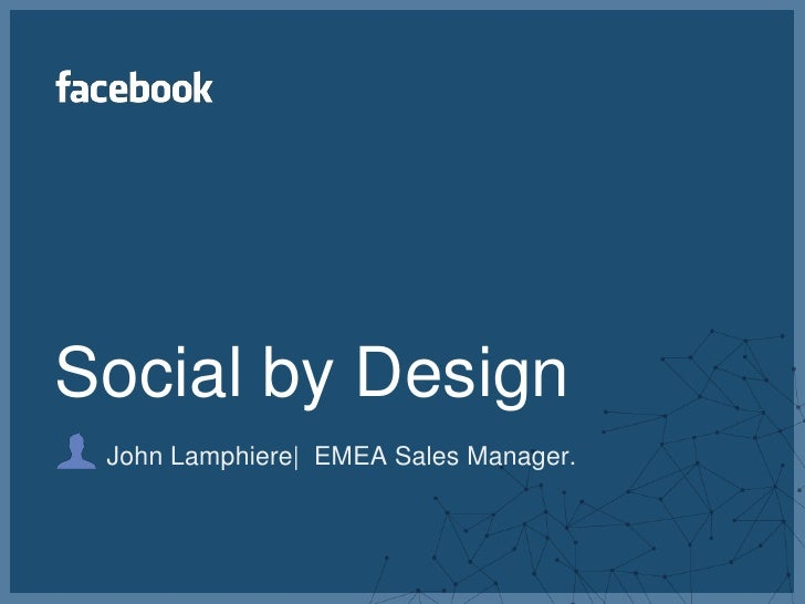 Social by Design<br />John Lamphiere   EMEA Sales Manager.<br />