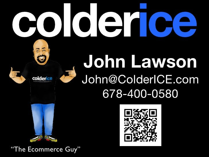 colderice colderice John Lawson              John Lawson          John@ColderICE.com               John@ColderICE.com     ...