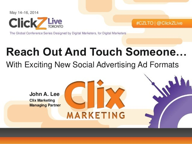 May 14–16, 2014 #CZLTO | @ClickZLive The Global Conference Series Designed by Digital Marketers, for Digital Marketers Rea...
