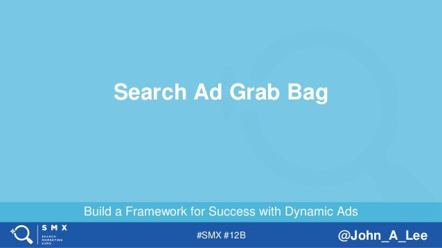 #SMX #12B @John_A_Lee Build a Framework for Success with Dynamic Ads Search Ad Grab Bag