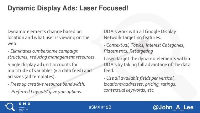 #SMX #12B @John_A_Lee Dynamic elements change based on location and what user is viewing on the web. - Eliminates cumberso...