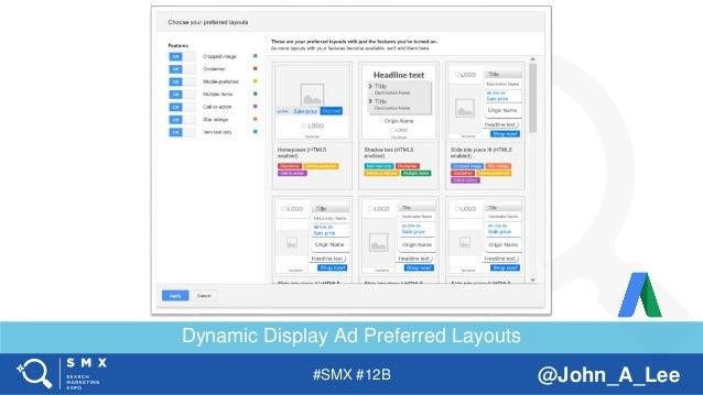 #SMX #12B @John_A_Lee Dynamic Display Ad Preferred Layouts