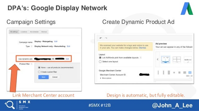 #SMX #12B @John_A_Lee Campaign Settings Create Dynamic Product Ad DPA's: Google Display Network Link Merchant Center accou...