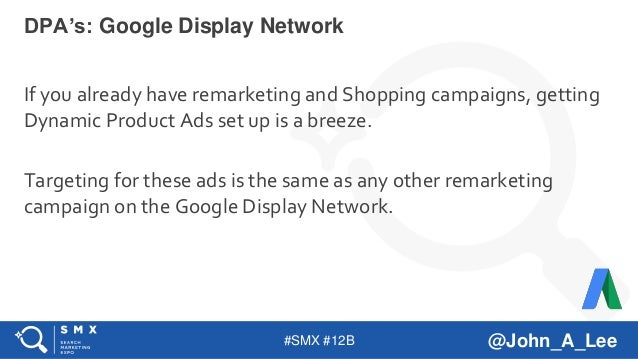 #SMX #12B @John_A_Lee If you already have remarketing and Shopping campaigns, getting Dynamic Product Ads set up is a bree...