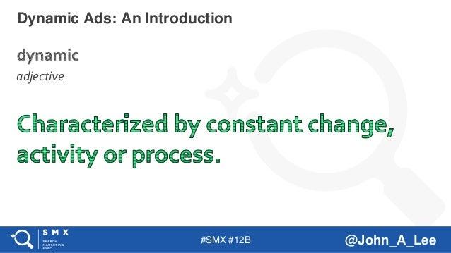 #SMX #12B @John_A_Lee Dynamic Ads: An Introduction adjective