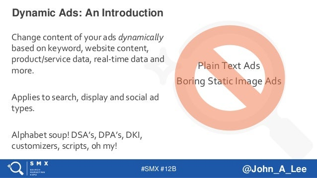 #SMX #12B @John_A_Lee Change content of your ads dynamically based on keyword, website content, product/service data, real...