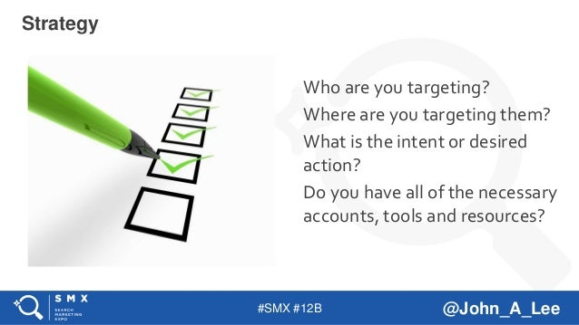 #SMX #12B @John_A_Lee Who are you targeting? Where are you targeting them? What is the intent or desired action? Do you ha...