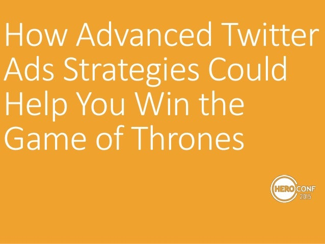 How Advanced Twitter Ads Strategies Could Help You Win the Game of Thrones