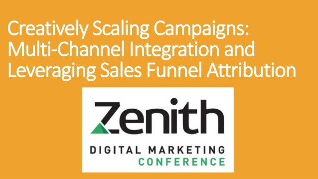 Creatively Scaling Campaigns: Multi-Channel Integration and Leveraging Sales Funnel Attribution